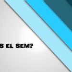 ¿Qué es el SEM en Marketing Digital?