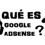 Qúe es Google Adsense, cómo funciona y para que sirve